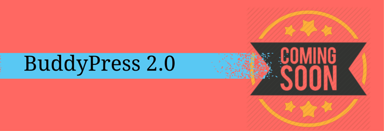 BuddyPress 2.0 is coming soon, so what should you expect?